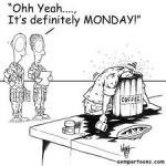 """Ohh Yeah... It's definitely MONDAY!!!"""