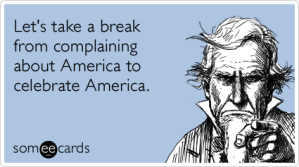 complain-about-america-fourth-of-july-celebrate-independence_day-ecards-someecards